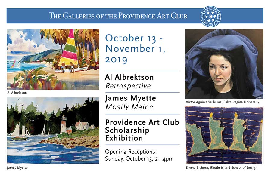October 13 - November 1, 2019 Al Albrektson Retrospective James Myette Mostly Maine Providence Art Club Scholarship Exhibition Opening Receptions Sunday, October 13, 2pm - 4pm